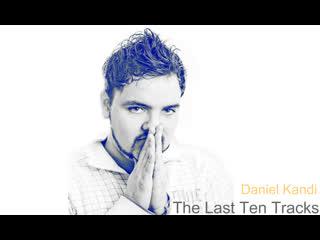 Daniel Kandi - The last ten tracks