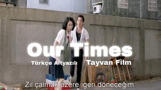 full film i̇zle Our Times tayvan filmi türkçe altyazılı