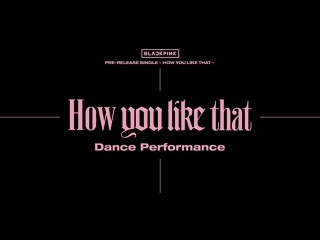 BLACKPINK - 'How You Like That' DANCE   PERFOMANCE VIDEO