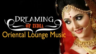 Hindi Best Song - Dreaming of India  Oriental Lounge Music